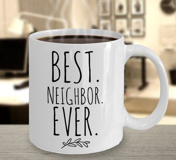7112411d84d01 Neighbor Moving Gift, Best Neighbor Ever, Coffee Mug, Neighbor gifts ...