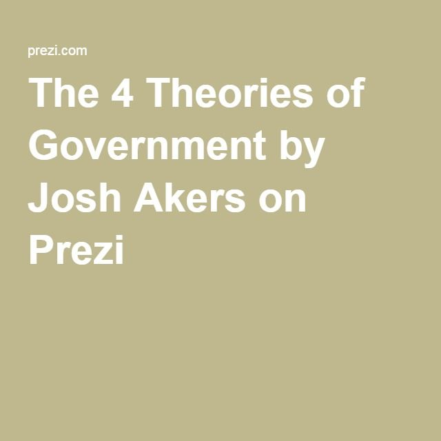 The 4 Theories of Government by Josh Akers on Prezi What is