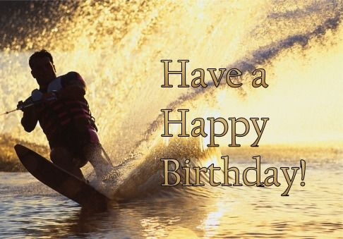 Happy Birthday To A Friend Who Loves To Water Ski Love That