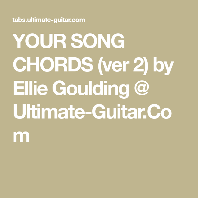 Your Song Chords Ver 2 By Ellie Goulding Ultimate Guitar