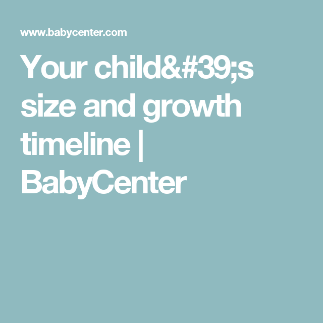 Your child's size and growth timeline | BabyCenter