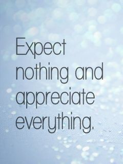 Merveilleux Expect Nothing And Appreciate Everything