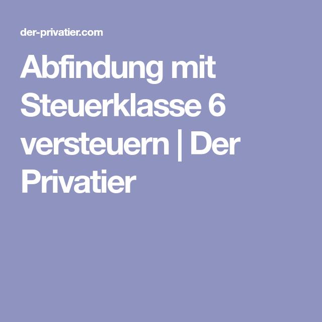 Abfindung Mit Steuerklasse 6 Versteuern Der Privatier Abfindung