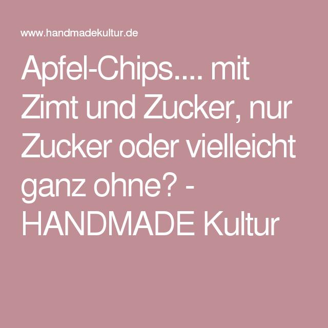 Apfel-Chips.... mit Zimt und Zucker, nur Zucker oder vielleicht ganz ohne? - HANDMADE Kultur