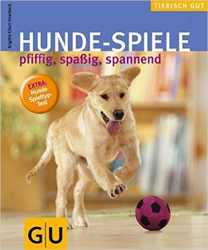 Hunde Spiele Gu Tierisch Gut Amazon De Brigitte Eilert
