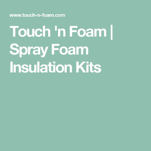 Touch 'n Foam | Spray Foam Insulation Kits