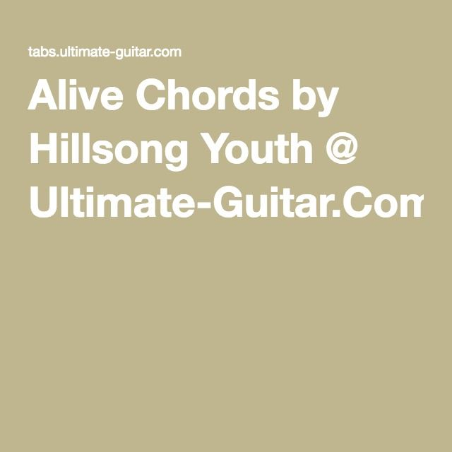 Alive Chords By Hillsong Youth Ultimate Guitar Guitar