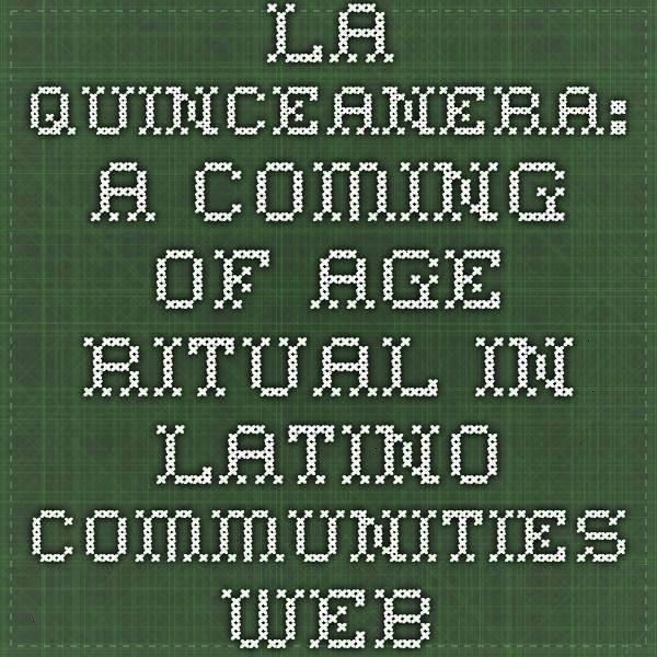 Coming of Age Ritual in Latino Communities Webcast  Library o La Quinceanera A Coming of Age Ritual in Latino Communities Webcast  Library o La Quinceanera A Coming of Ag...