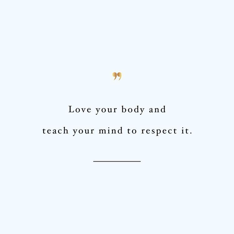 Love Your Body And Teach Your Mind To Respect It Jo Glo