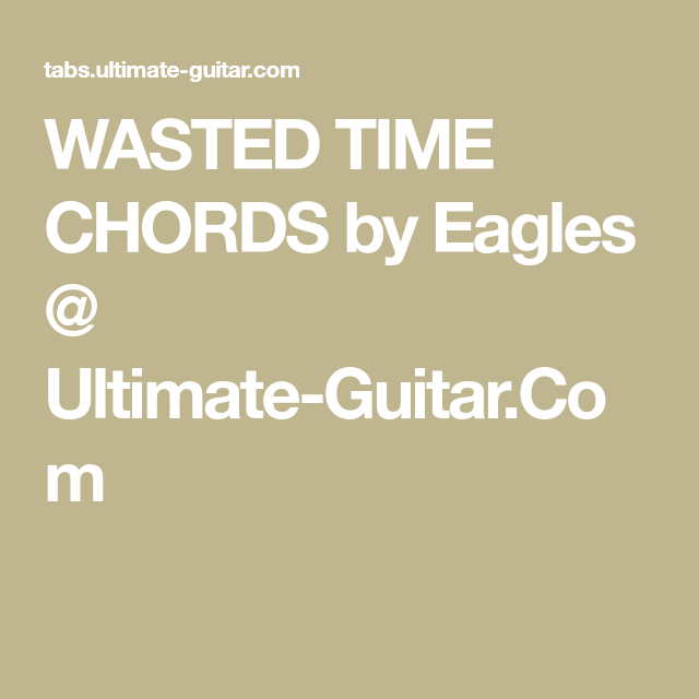 Wasted Time Chords By Eagles Ultimate Guitar Ukelele