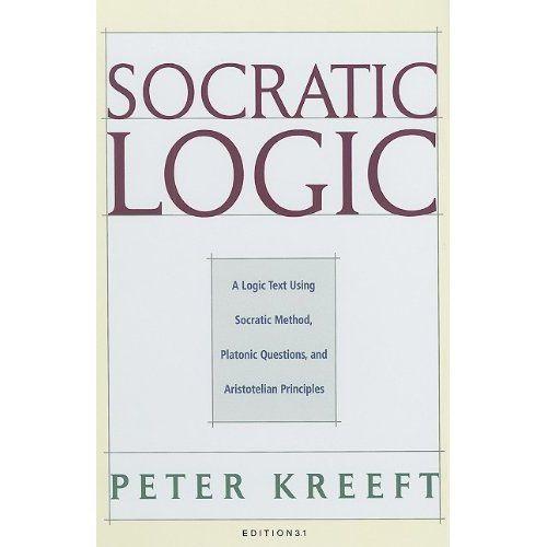 Socratic Logic: A Logic Text using Socratic Method, Platonic Questions, and Aristotelian Principles, Edition 3.1 (9781587318085): Peter Kreeft, Trent Dougherty: Books