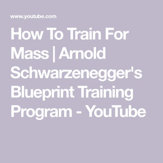 How to train for mass arnold schwarzeneggers blueprint training how to train for mass arnold schwarzeneggers blueprint training program youtube malvernweather Image collections