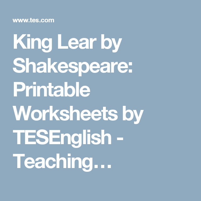 King Lear by Shakespeare: Printable Worksheets by TESEnglish ...