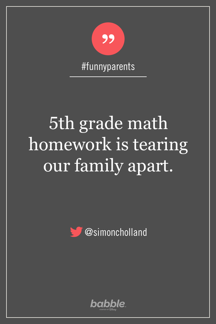 Parenting Quote 5th Grade Math Homework Is Tearing Our Family Apart Simoncholland Funnyp Parents Quotes Funny Funny Kids Homework Funny Parenting Tweets