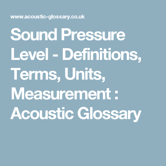 Sound Pressure Level - Definitions, Terms, Units, Measurement : Acoustic Glossary