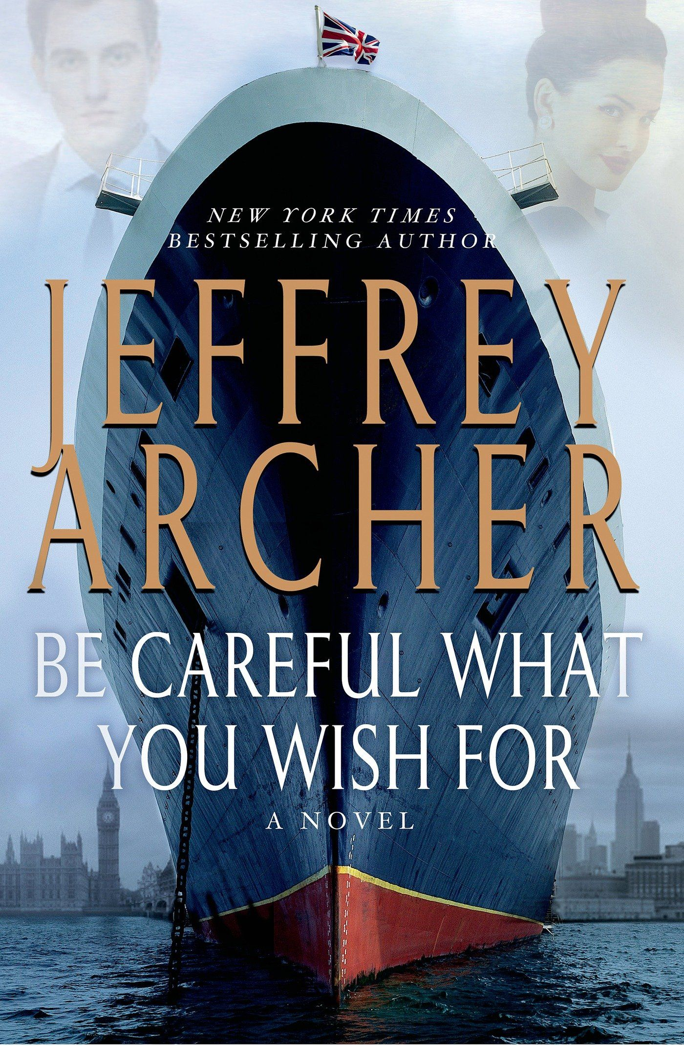 Be Careful What You Wish For By Jeffrey Archer: The Clifton Chronicles,  Book 4