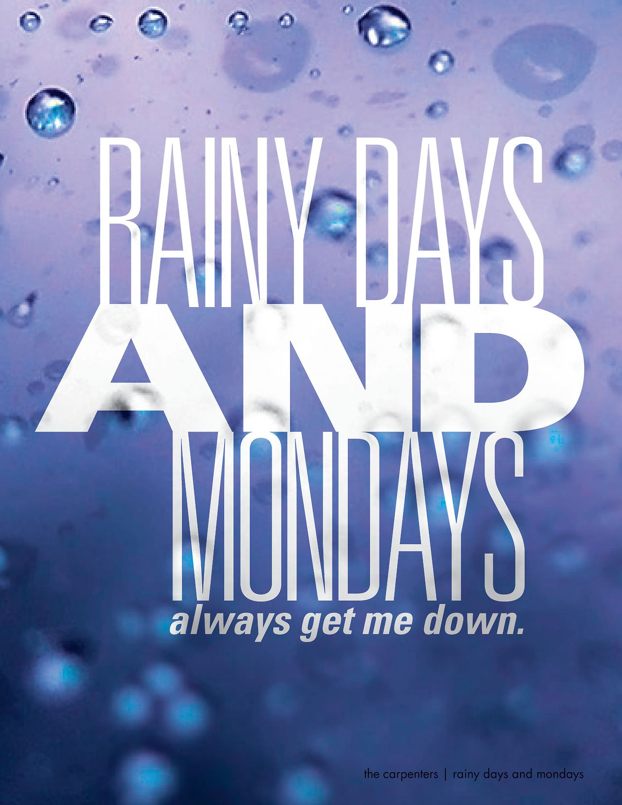 The Carpenters - Rainy Days and Mondays. Love this song, did a very special duet with this song once. ;)