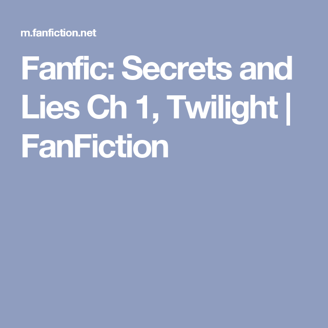 Fanfic: Secrets and Lies Ch 1, Twilight | FanFiction