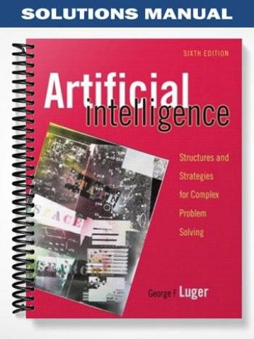Solutions manual for artificial intelligence structures and solutions manual artificial intelligence structures strategies complex problem solving 6th edition george f at https fandeluxe Gallery