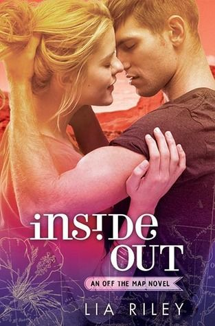 Inside Out by Lia Riley | Off the Map, BK#3 | Publisher: Grand Central / Forever | Release Date: December 2, 2014 | www.liariley.com | Contemporary Romance / New Adult