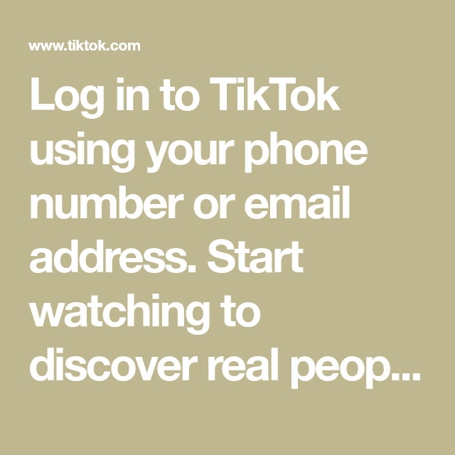 Log In To Tiktok Using Your Phone Number Or Email Address Start Watching To Discover Real People And Real Videos In 2021 Snapchat Funny Real Video Choreography Videos
