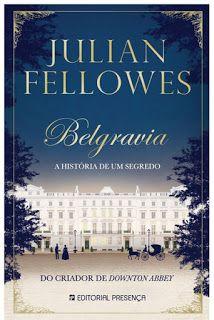 Belgravia A Historia De Um Segredo De Julian Fellowes Novidade