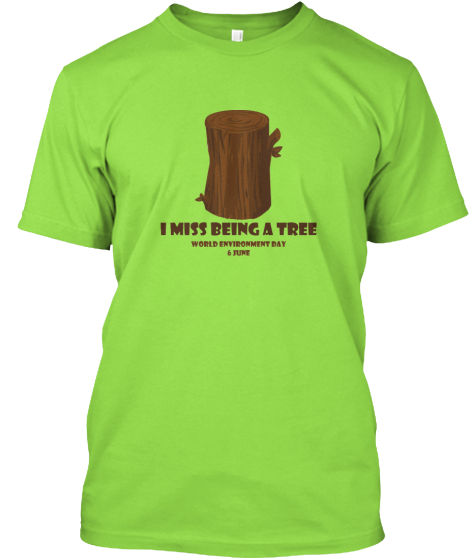 I miss being a tree | Teespring Hanes Tagless Tee - $17.00