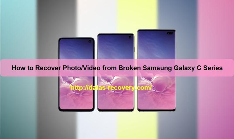 How To Recover Photo Video From Broken Samsung Galaxy C Series