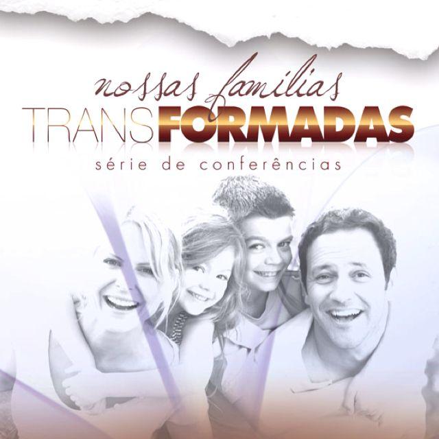 """""""Nossas Famílias Transformadas"""""""