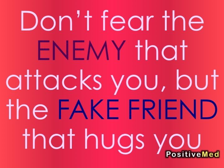 Don T Fear The Enemy That Attacks You Positivemed Fake Friend Quotes Friends Quotes True Words
