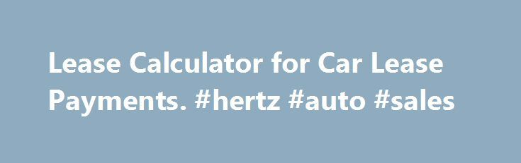 Lease Calculator for Car Lease Payments #hertz #auto #sales http - lease payment calculator