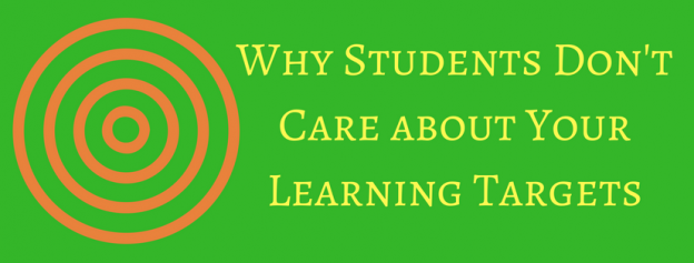 Why Students Don't Care About Your Learning Targets