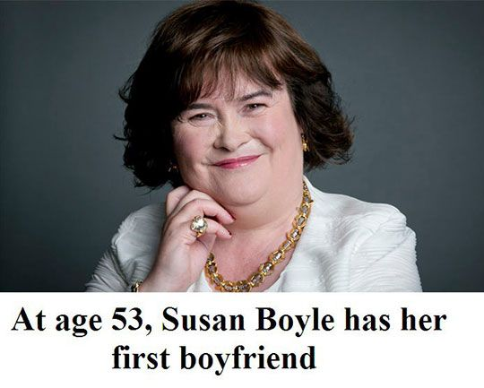 Susan Boyle is a sweet sassy woman who deserves to be happy.  She got a little bit of fame because she taught herself to sing, but that's no reason to hate her as some have. The haters are probably sitting on their butts at their computers wishing someone would hand good fortune to them while they cultivate a numb butt.  Susan, you get a  big Attagirl from me!