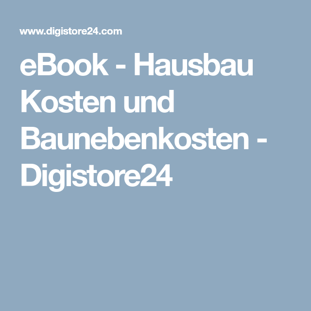 Ebook Hausbau Kosten Und Baunebenkosten Digistore24 Haus Bauen Hausbau Kosten Haus