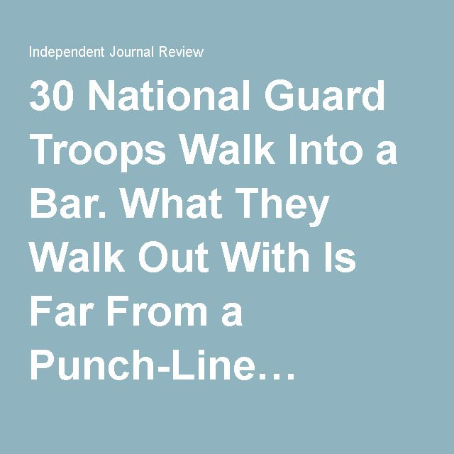 30 National Guard Troops Walk Into a Bar. What They Walk Out With Is Far From a Punch-Line…                i'm tearing up! this is sooo sweet!!!