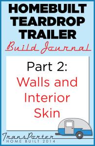 Part 2 Homebuilt Teardrop Trailer Build Journal: Walls and Interior Skin
