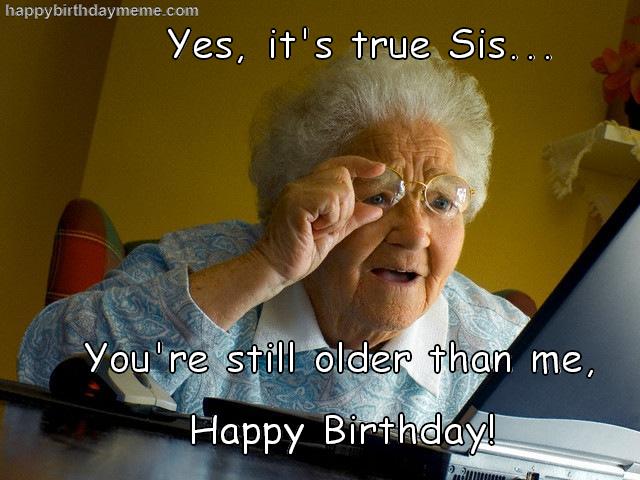 Sister Happybirthdaymeme Com Birthday Meme Birthday Humor Super Funny Memes