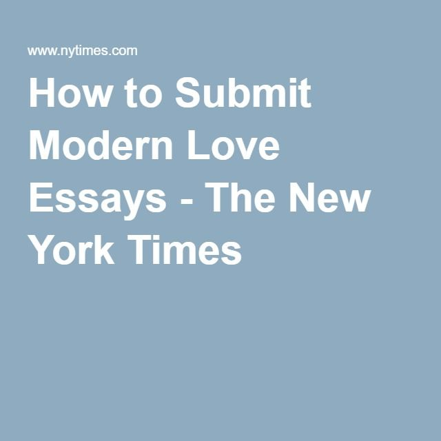 How To Submit Modern Love Essays Love Essay Modern Love Essay