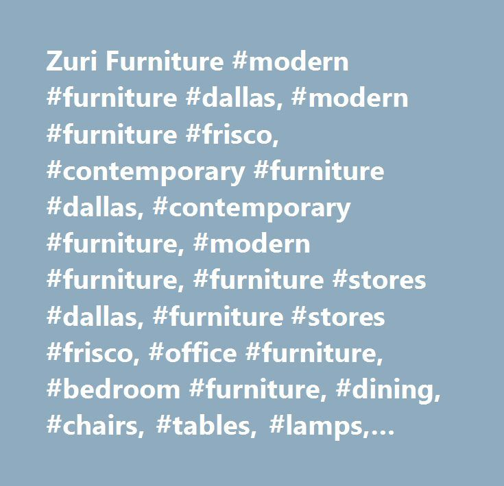 Zuri Furniture #modern #furniture #dallas, #modern #furniture #frisco,