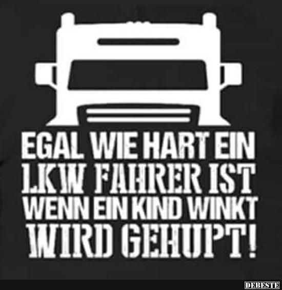 lkw fahrer sprüche Egal wie hart ein LKW Fahrer ist, wenn ein Kind.. | Lustige Bilder  lkw fahrer sprüche