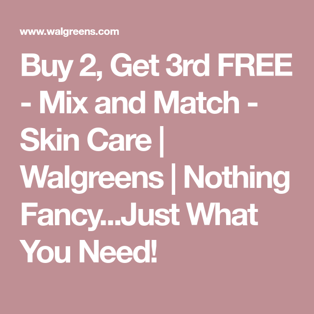 Buy 2 Get 3rd Free Mix And Match Skin Care Walgreens Nothing Fancy Just What You Need Skin Care Walgreens Skin