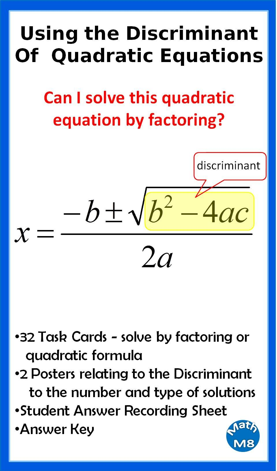 32 Task Cards - solve by factoring or quadratic formula • 2 Posters  relating to the Discriminant • Student Answer Recording Sheet • Answer Key  I designed ...