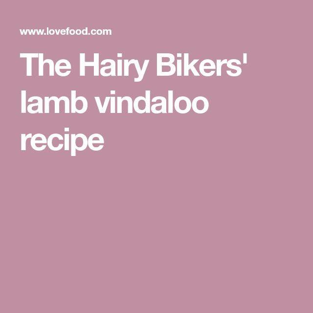The Hairy Bikers Lamb Vindaloo Recipe Good Recipes Lamb