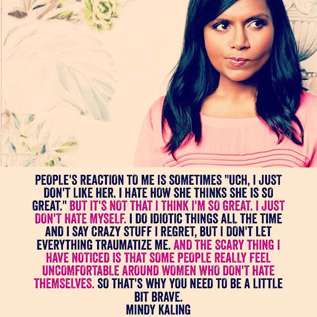 Love This Mindy Kaling Talks About Confidence In Her New Book Why Not Me That Comes Out In September Mindykaling Girl Quotes Inspirational Quotes Quotes