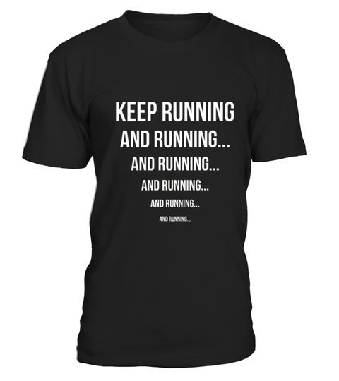 """# Keep Running and Running Shirt .  100% Printed in the U.S.A - Ship Worldwide*HOW TO ORDER?1. Select style and color2. Click """"Buy it Now""""3. Select size and quantity4. Enter shipping and billing information5. Done! Simple as that!!!Tag: running, runner, marathon, body builders, cross country runners, sprinters, track and field, lifters, or cross trainers, jogging, fitness, Runderful, Jogger, Parkour"""