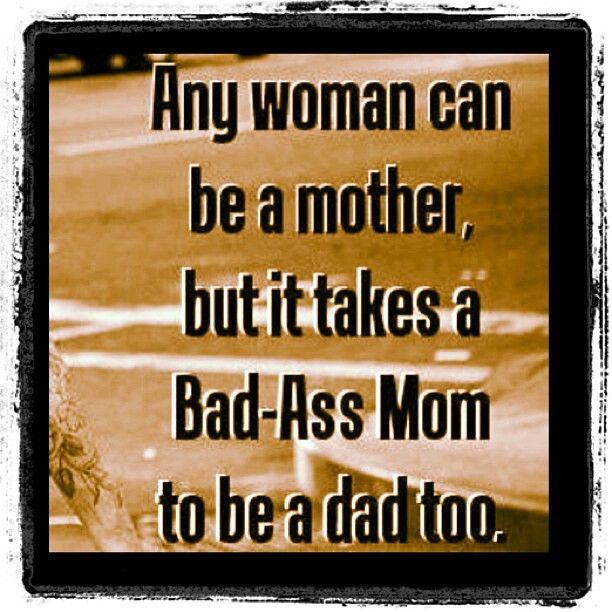 I am a bad ass mom!