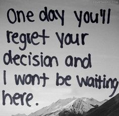 One Day Quotes Day Regret Love Love Quote Life Quote Life Quotes Best Stuff Forever Quotes One Day Quotes Words Quotes