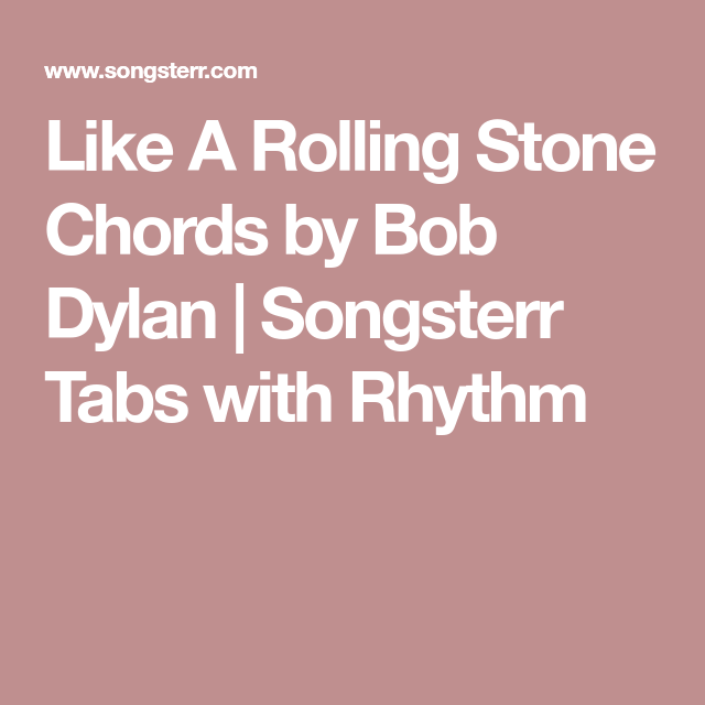 Like A Rolling Stone Chords By Bob Dylan Songsterr Tabs With