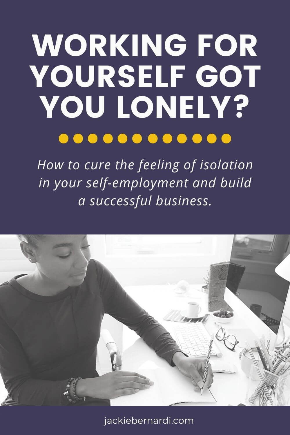 Are you feeling isolated in your self-employment? | Jackie Bernardi  Do you miss having a place to GO to do your work? Someplace that isn't your kitchen table, guest bedroom, or dining room that serves as your makeshift office? Yeah, me too. In this post, I share how you can change that feeling into connection, productivity, and professional development. Being a Solopreneur does not have to be lonely. #professionaldevelopment #selfemployment #accountability