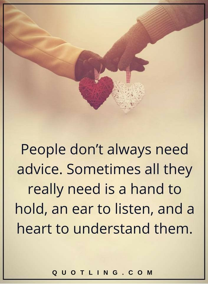 Picture Quotes People Don T Always Need Advice Sometimes All They
